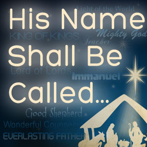 His Name Shall Be Called Wonderful Counselor, Mighty God, Everlasting Father, Prince of Peace, Immanuel